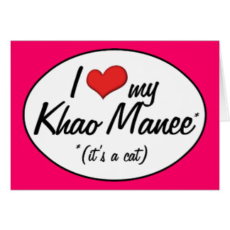 It's a Cat! I Love My Khao Manee Greeting Card