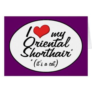 It's a Cat! I Love My Oriental Shorthair Greeting Card
