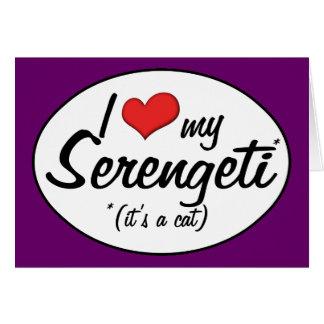 It's a Cat! I Love My Serengeti Greeting Card