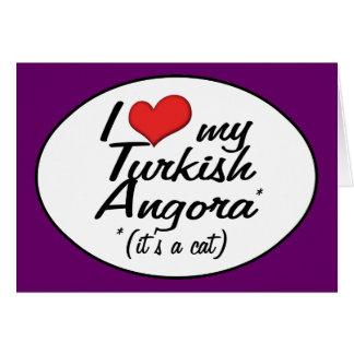 It's a Cat! I Love My Turkish Angora Card