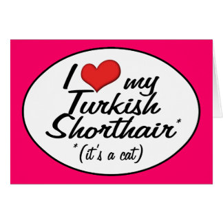 It's a Cat! I Love My Turkish Shorthair Greeting Cards