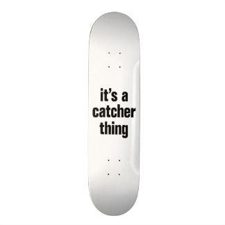 its a catcher thing skate board deck