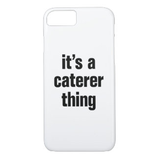 its a caterer thing iPhone 7 case