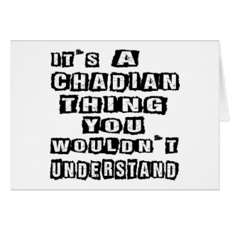It's a Chadian thing you wouldn't understand Cards