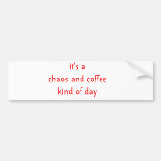 it's a chaos and coffee kind of day bumper sticker