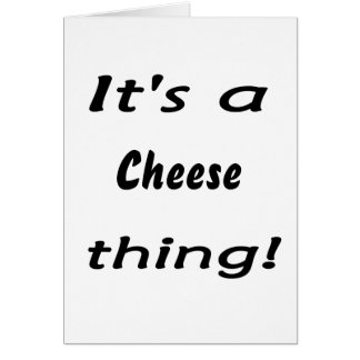It's a cheese thing! greeting card