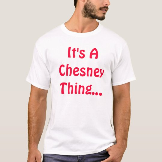 It's A Chesney Thing... T-Shirt