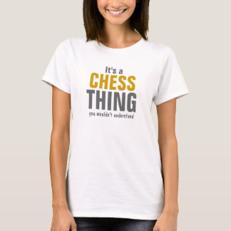 It's a Chess thing you wouldn't understand T-Shirt