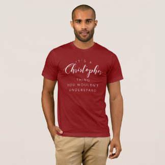 It's a Christopher thing you wouldn't understand T-Shirt