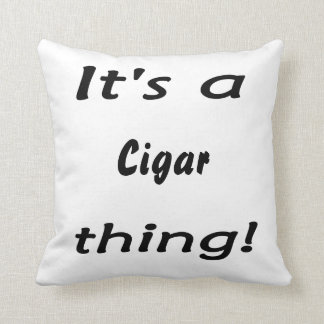It's a cigar thing! pillows