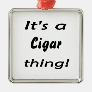 It's a cigar thing! square metal christmas ornament