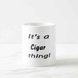 It's a cigar thing! mug