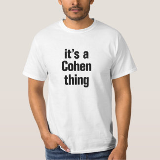 its a cohen thing t-shirts