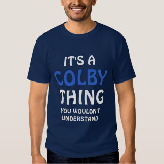 It's a Colby thing you wouldn't understand T Shirts
