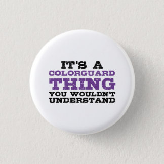 It's a Colorguard Thing 3 Cm Round Badge
