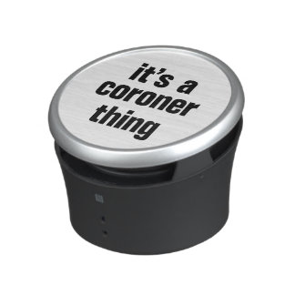 its a coroner thing speaker