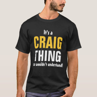It's a Craig thing you wouldn't understand T-Shirt