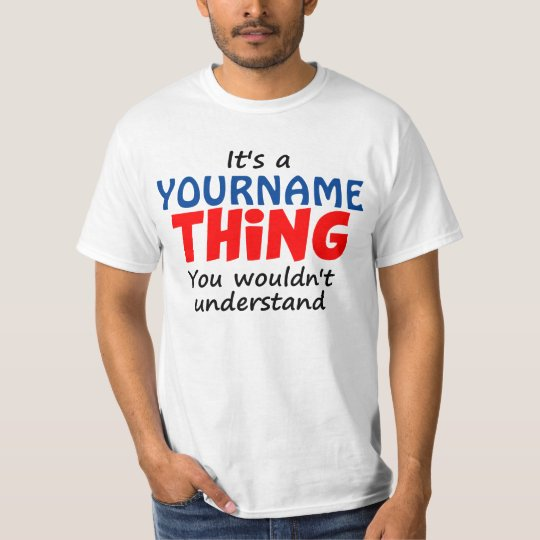 IT'S A [CUSTOM NAME] THING T-Shirt