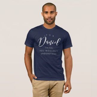 It's a Daniel thing you wouldn't understand T-Shirt