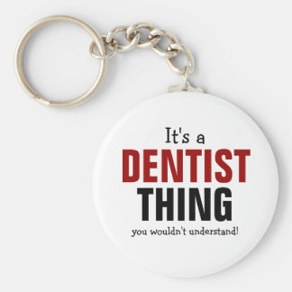 It's a Dentist thing you wouldn't understand Basic Round Button Key Ring