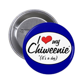 It's a Dog! I Love My Chiweenie 6 Cm Round Badge