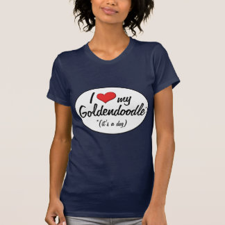 It's a Dog! I Love My Goldendoodle T-Shirt