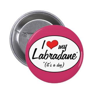 It's a Dog! I Love My Labradane 6 Cm Round Badge