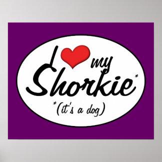 It's a Dog! I Love My Shorkie Print