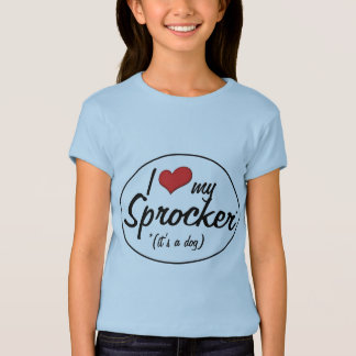 It's a Dog! I Love My Sprocker T-Shirt