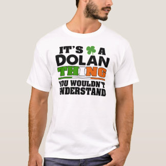 It's a Dolan Thing You Wouldn't Understand. T-Shirt