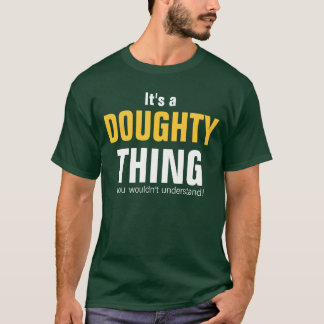 It's a Doughty thing you wouldn't understand T-Shirt