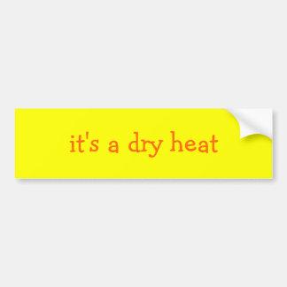 it's a dry heat bumper sticker