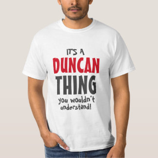 It's a Duncan thing you wouldn't understand T-Shirt
