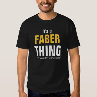 It's a Faber thing you wouldn't understand Shirt