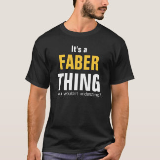 It's a Faber thing you wouldn't understand T-Shirt