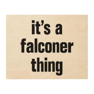 its a falconer thing wood print