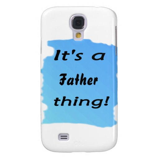 It's a father thing! galaxy s4 case