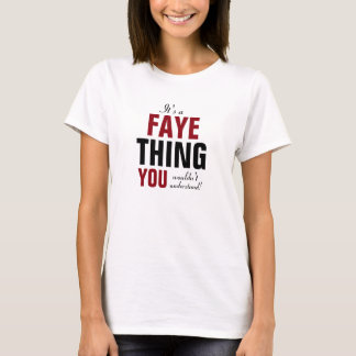 It's a Faye thing you wouldn't understand T-Shirt