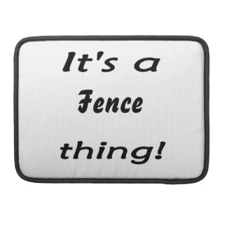 It's a fence thing! MacBook pro sleeve