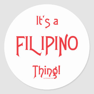 It's a Filipino Thing! Round Sticker