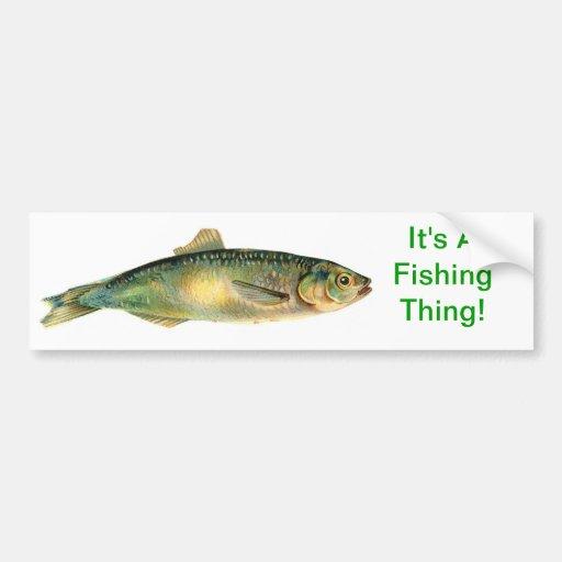 It's A Fishing Thing Bumper Sticker