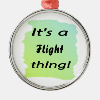 It's a flight thing! round metal christmas ornament