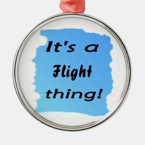 It's a flight thing! ornament