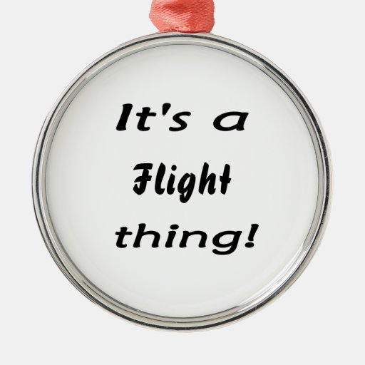 It's a flight thing! christmas ornament