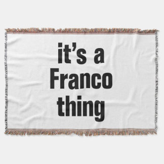 its a franco thing
