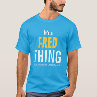 It's a Fred thing you wouldn't understand T-Shirt