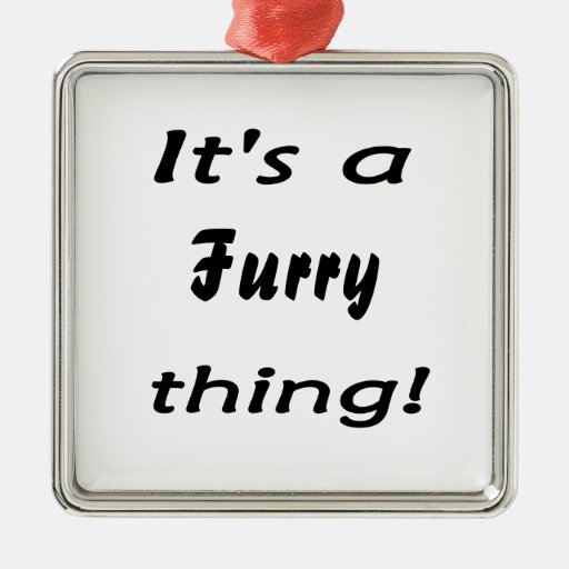 It's a furry thing! christmas ornaments