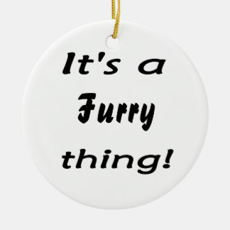 It's a furry thing! christmas ornament