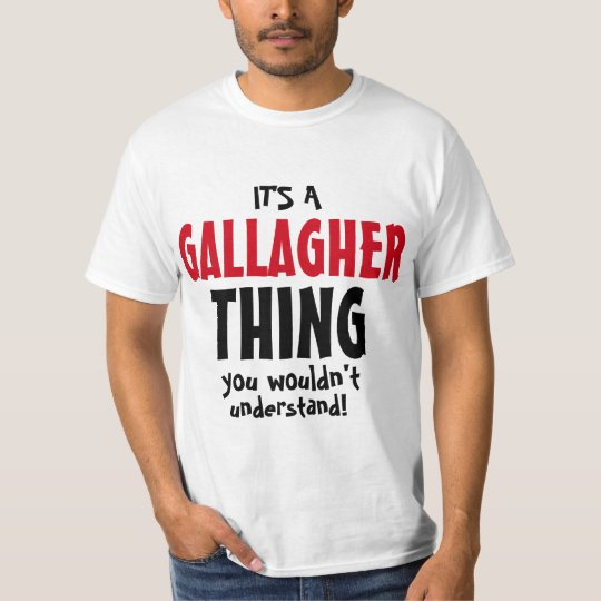 It's a Gallagher thing you wouldn't understand! T-Shirt