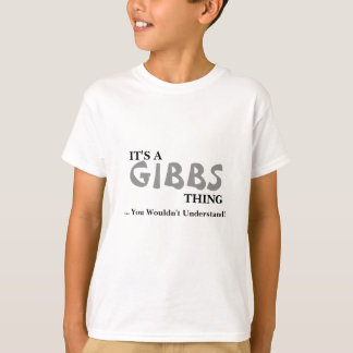 It's A GIBBS Thing ...You Wouldn't Understand! T-Shirt